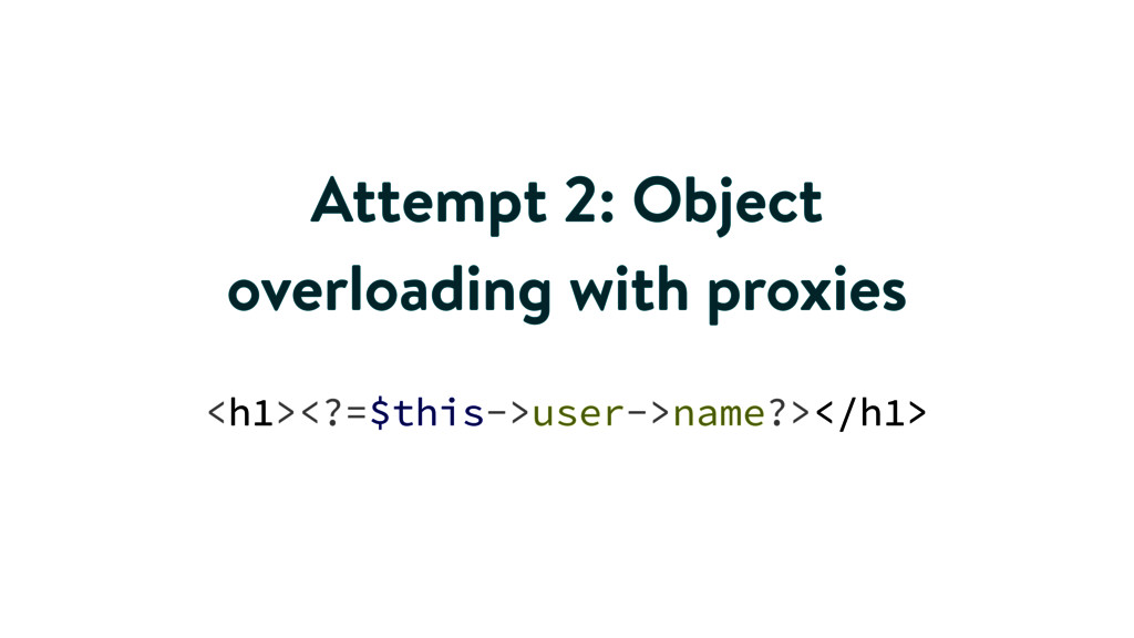 Attempt 2: Object overloading with proxies <h1>...