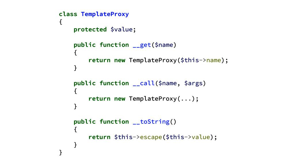 class TemplateProxy { protected $value; ! publi...