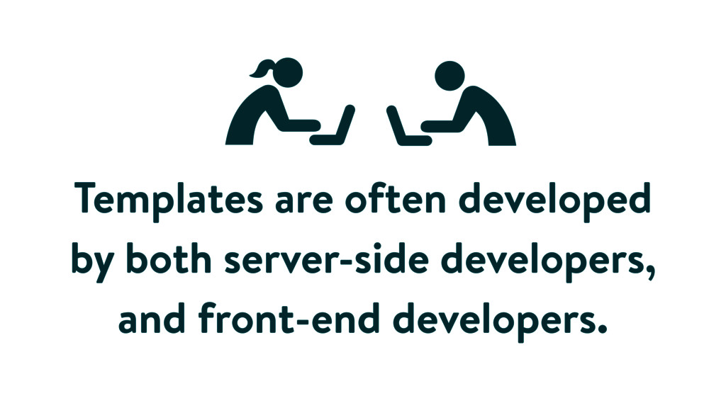 Templates are often developed by both server-si...