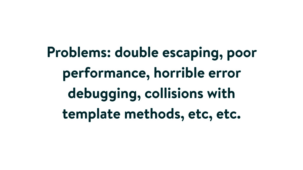 Problems: double escaping, poor performance, ho...
