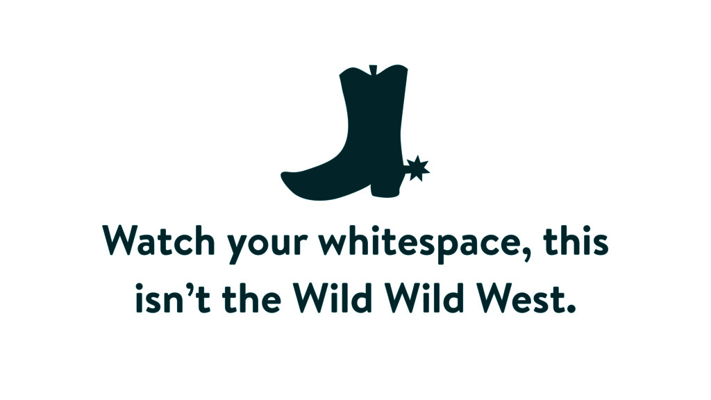 Watch your whitespace, this isn't the Wild Wild...