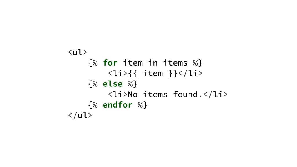 <ul> {% for item in items %} <li>{{ item }}</li...