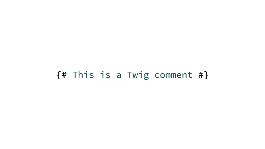 {# This is a Twig comment #}