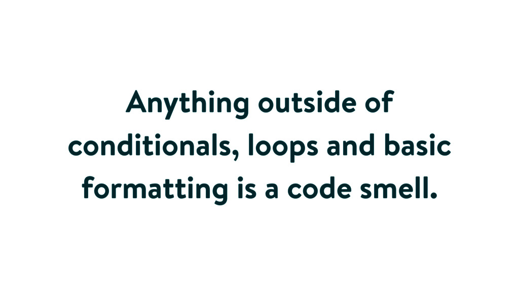 Anything outside of conditionals, loops and bas...