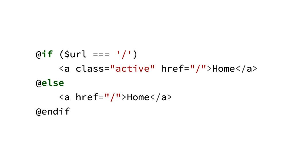 "@if ($url === '/') <a class=""active"" href=""/"">H..."