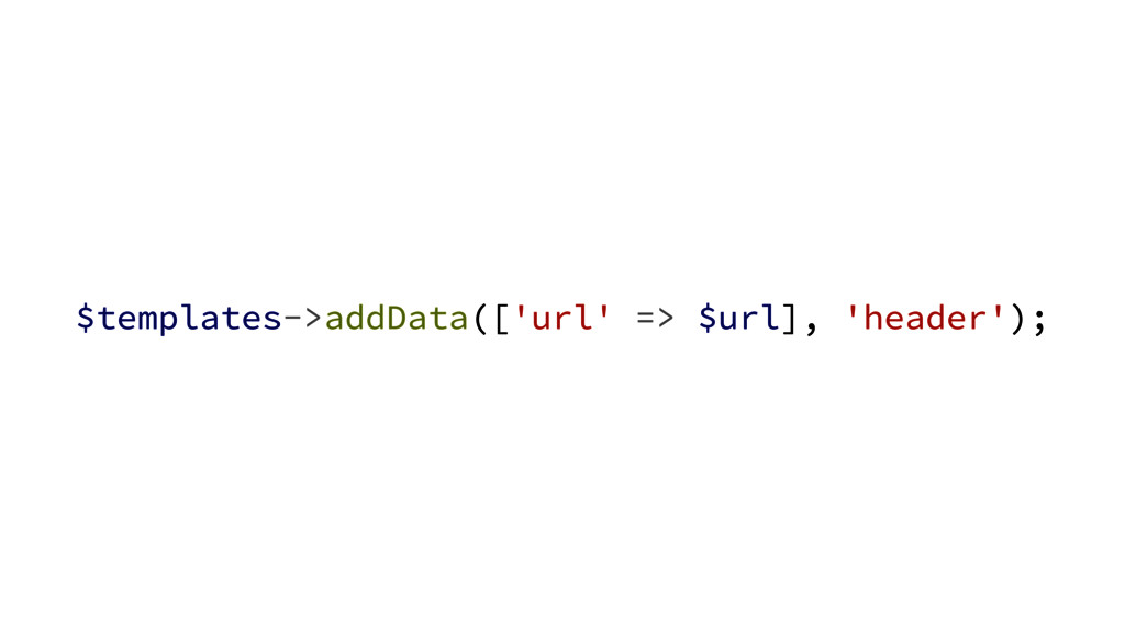 $templates->addData(['url' => $url], 'header');