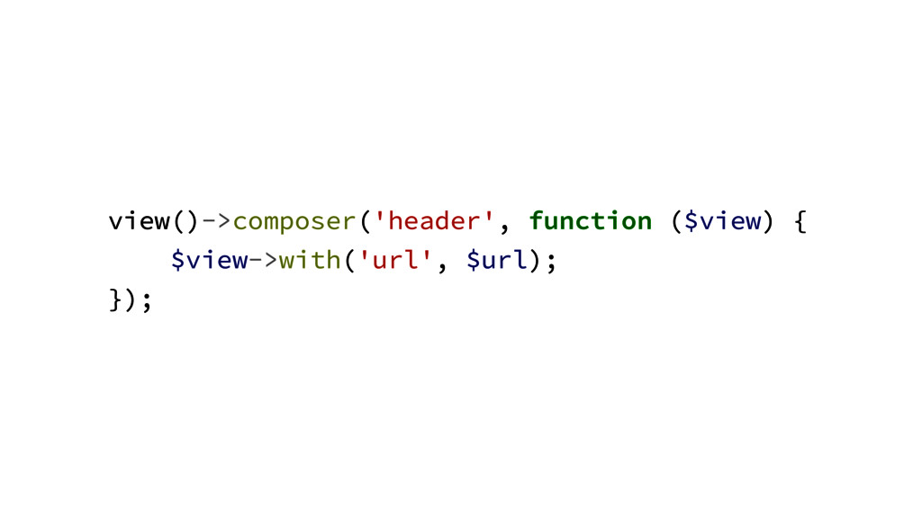 view()->composer('header', function ($view) { $...