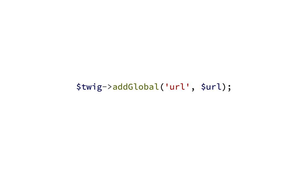 $twig->addGlobal('url', $url);