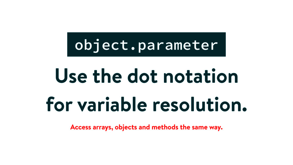 Use the dot notation for variable resolution. o...