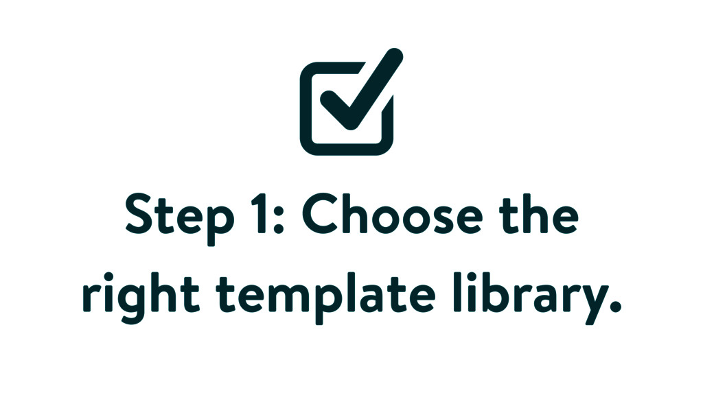 Step 1: Choose the right template library.