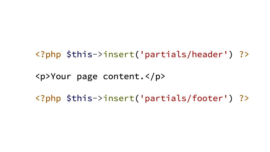 <?php $this->insert('partials/header') ?> ! <p>...