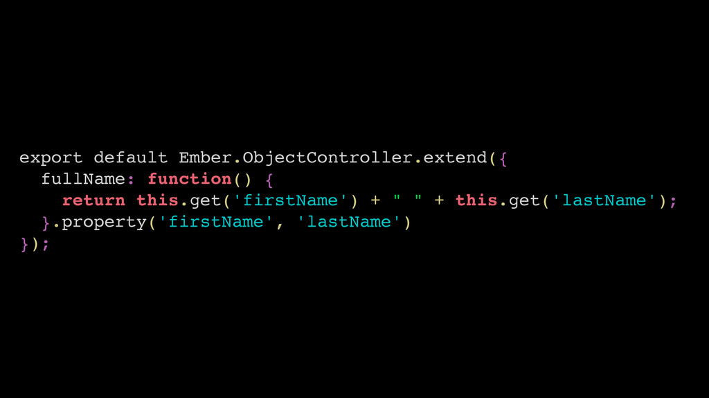 export default Ember.ObjectController.extend({ ...