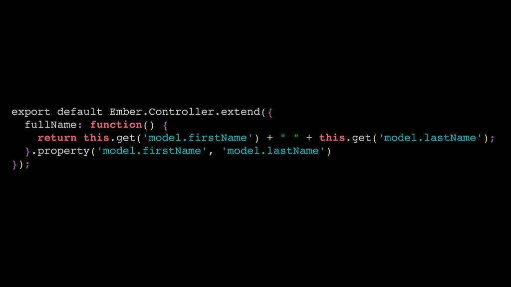 export default Ember.Controller.extend({ fullNa...