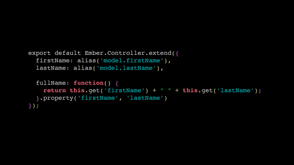 export default Ember.Controller.extend({ firstN...