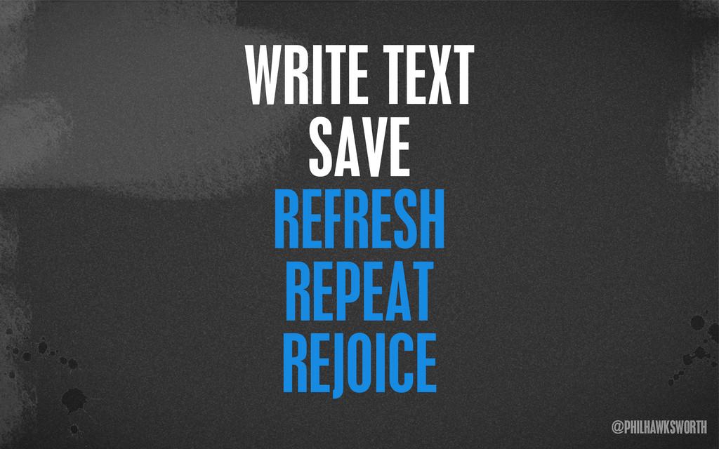 >< {}\ stu @PHILHAWKSWORTH WRITE TEXT SAVE REFR...