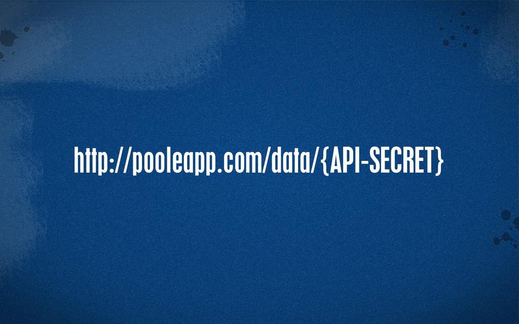 > {} st http://pooleapp.com/data/{API-SECRET}