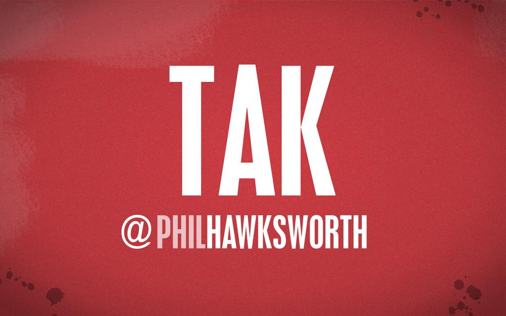 < }\ stu {}\ PHILHAWKSWORTH @ TAK