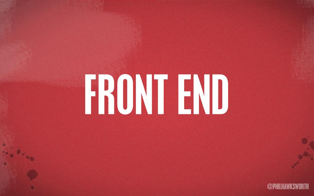 >< {}\ stu @PHILHAWKSWORTH FRONT END
