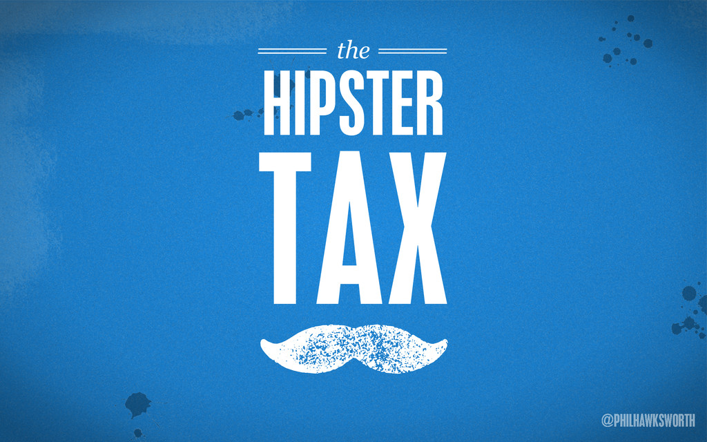 ><\ {} st @PHILHAWKSWORTH < M HIPSTER TAX the