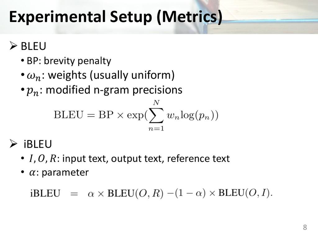 Experimental Setup (Metrics) Ø BLEU • BP: brevi...