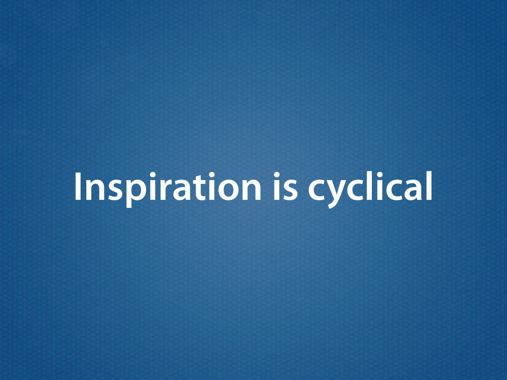 Inspiration is cyclical