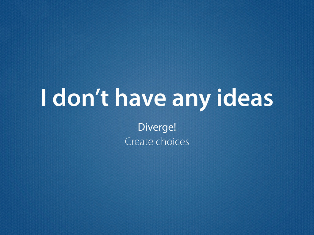 I don't have any ideas Diverge! Create choices