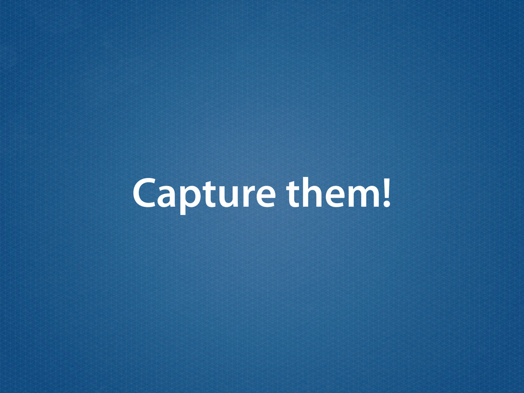 Capture them!
