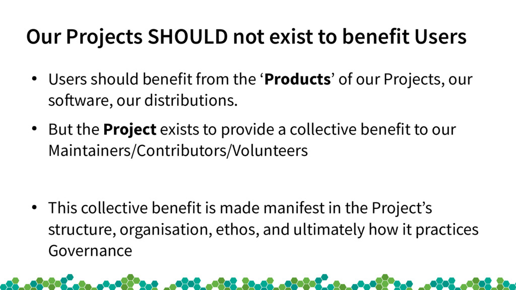 Our Projects SHOULD not exist to benefit Users ...