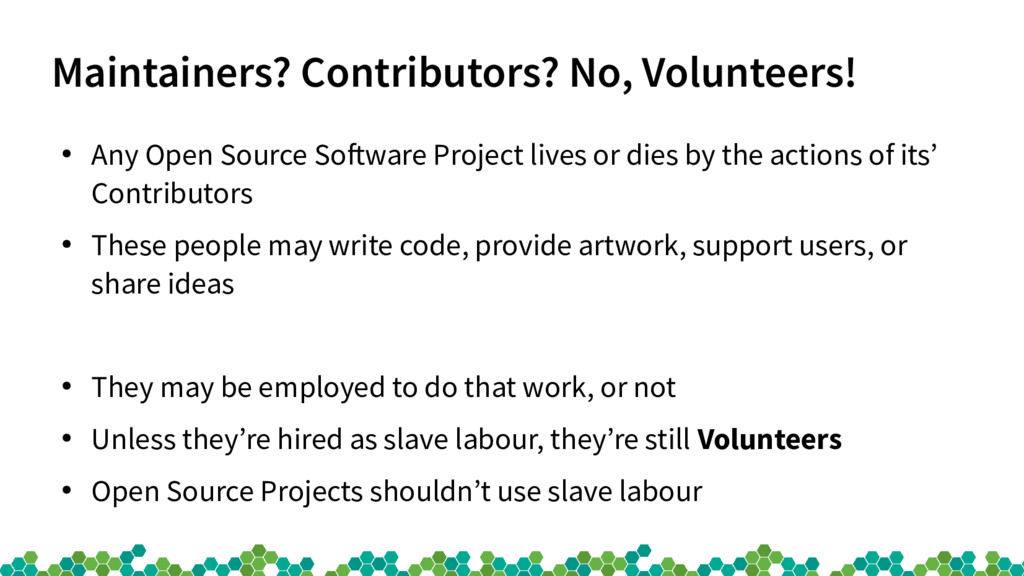 Maintainers? Contributors? No, Volunteers! ● An...