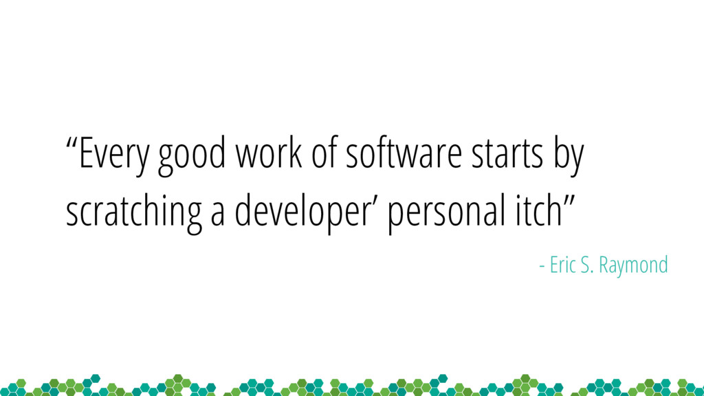 """Every good work of software starts by scratchi..."