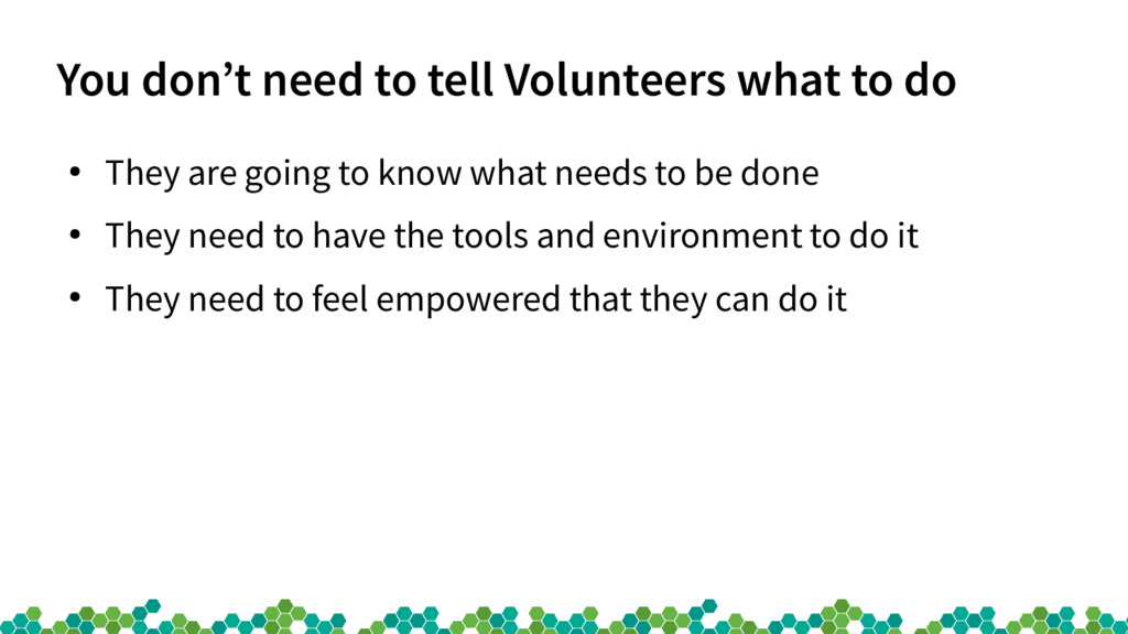 You don't need to tell Volunteers what to do ● ...