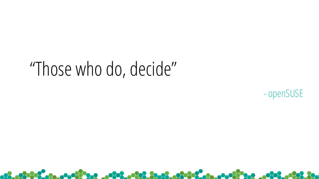 """Those who do, decide"" - openSUSE"