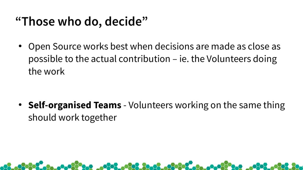 """Those who do, decide"" ● Open Source works best..."