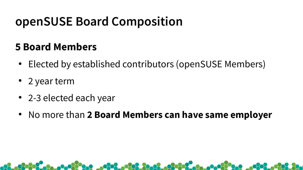 openSUSE Board Composition 5 Board Members ● El...