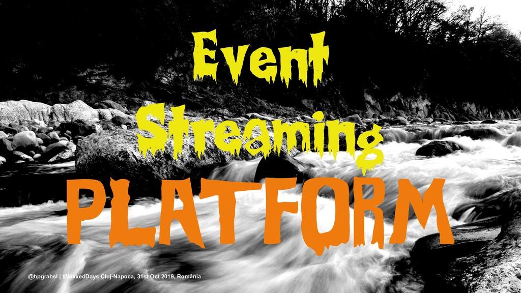 Event Streaming PLATFORM @hpgrahsl | #VoxxedDay...