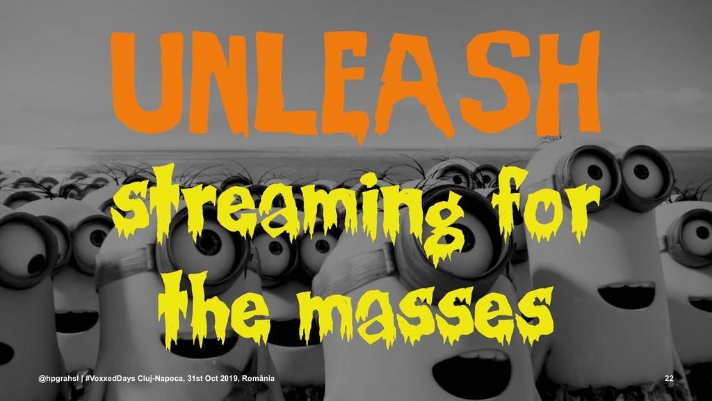 unleash streaming for the masses @hpgrahsl | #V...