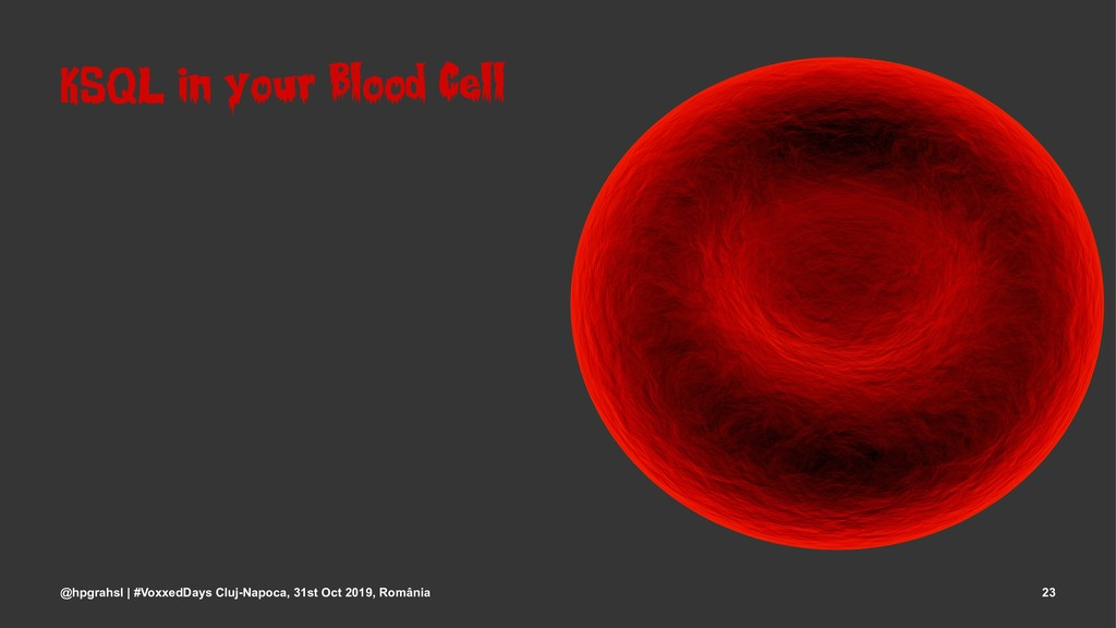 KSQL in your Blood Cell @hpgrahsl | #VoxxedDays...