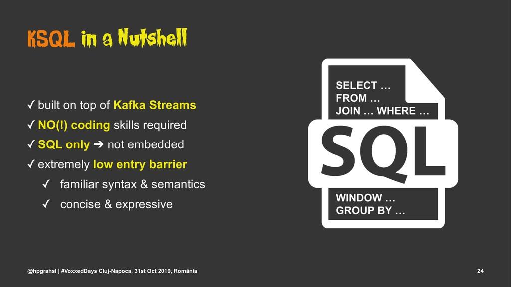 KSQL in a Nutshell ✓ built on top of Kafka Stre...