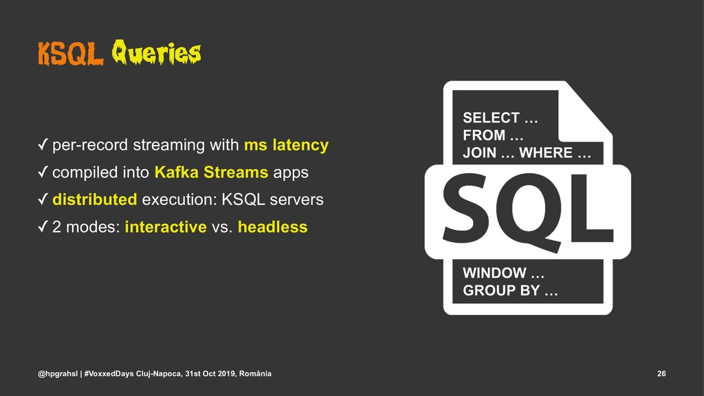 KSQL Queries ✓ per-record streaming with ms lat...