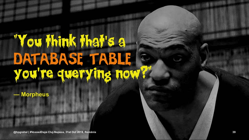 """""""You think that's a database table you're query..."""