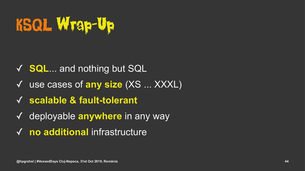 KSQL Wrap-Up ✓ SQL... and nothing but SQL ✓ use...