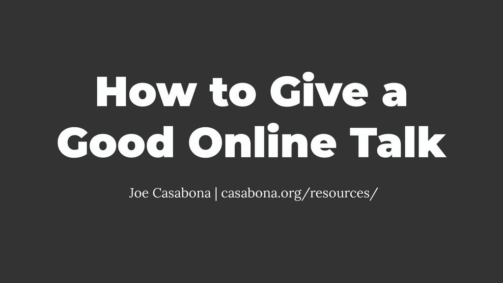 How to Give a Good Online Talk Joe Casabona | c...