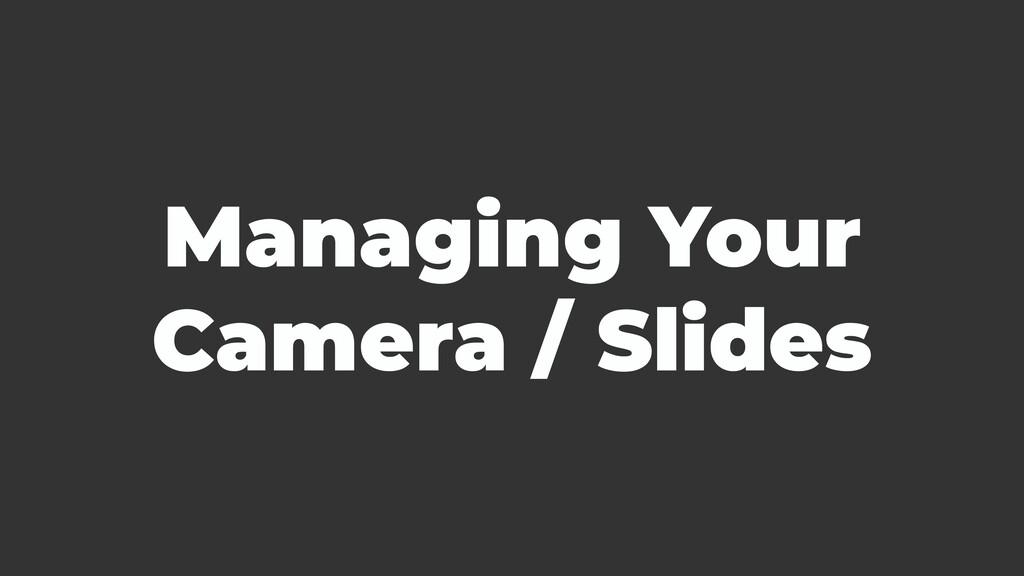Managing Your Camera / Slides