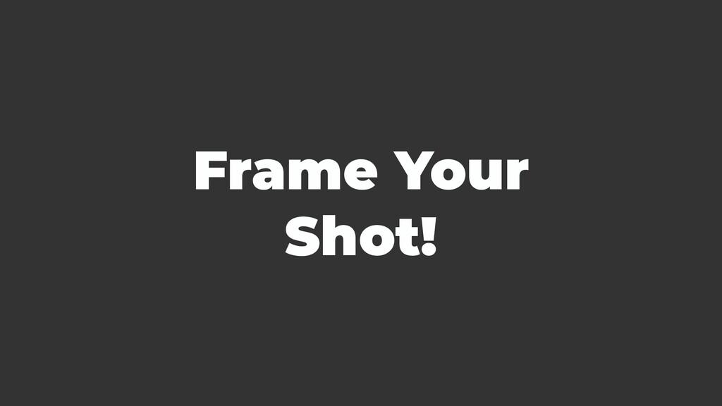 Frame Your Shot!