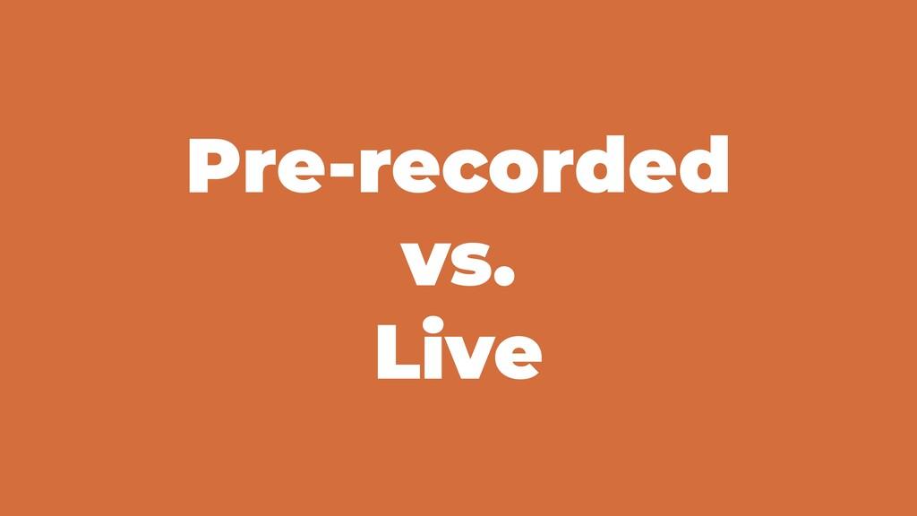 Pre-recorded vs. Live