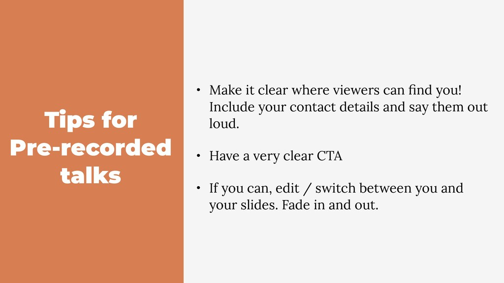 Tips for Pre-recorded talks • Make it clear whe...
