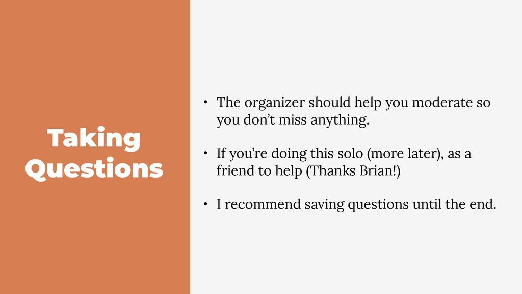 Taking Questions • The organizer should help yo...