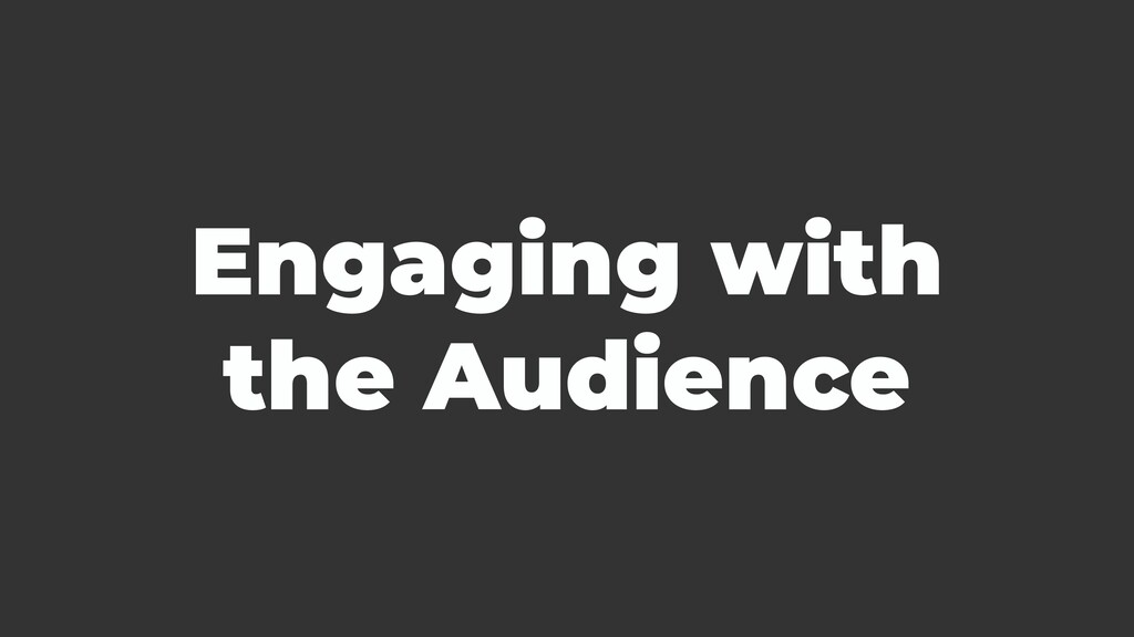 Engaging with the Audience