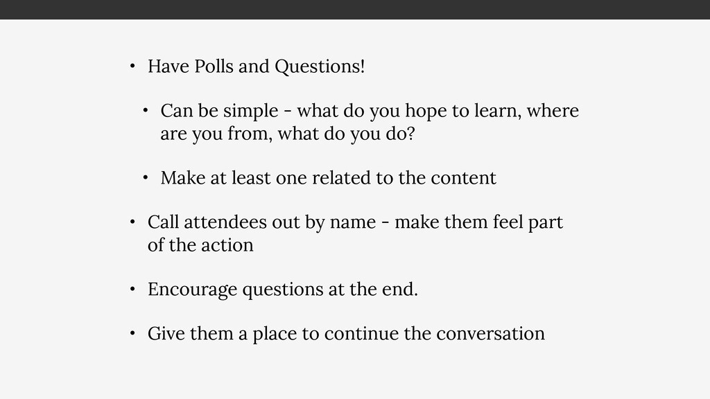 • Have Polls and Questions! • Can be simple - w...