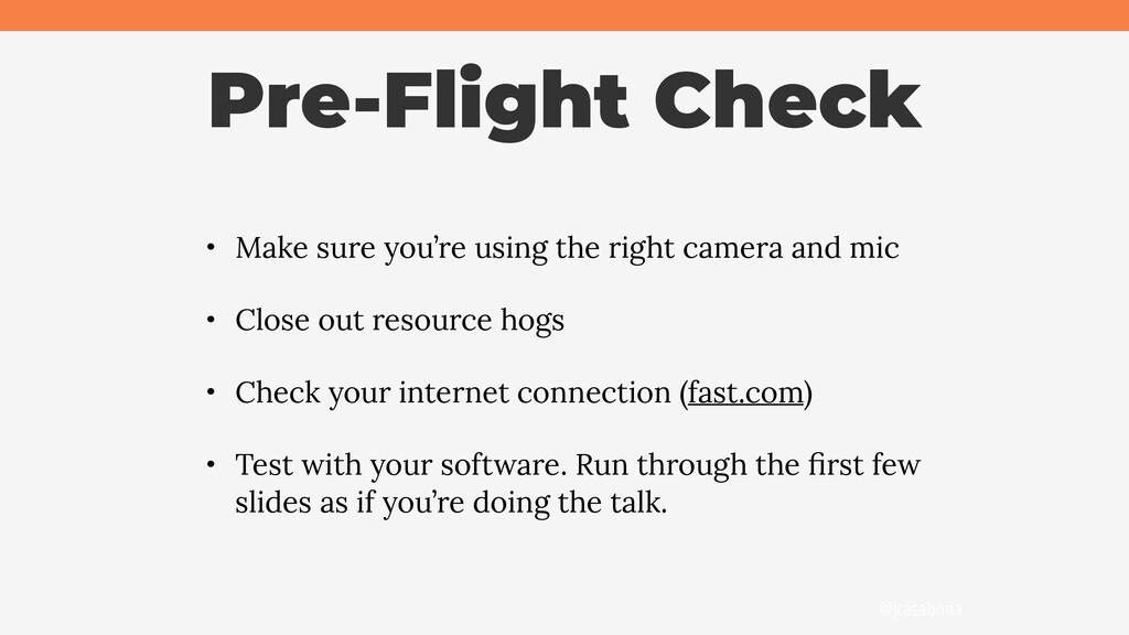 @jcasabona Pre-Flight Check • Make sure you're ...